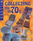 Miller's Collecting the 1970s by Katherine Higgins (Hardback, 2001)