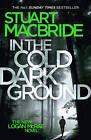In the Cold Dark Ground by Stuart MacBride (Hardback, 2016)