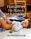 Das große kleine Buch: Hausmittel für Babys und Kleinkinder von Claudia Dirnberger (2016, Gebundene Ausgabe)