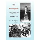 an Immigrant's Long & Difficult Way to Become American 9781453519493 BIANCA