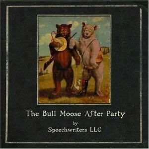 Speechwriters LLC - Bull Moose After Party [New CD]