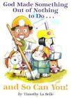 God Made Something Out of Nothing to Do and So Can You! by Timothy La Belle (Paperback, 2000)