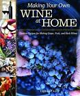 Making Your Own Wine at Home: Creative Recipes for Making Grape, Fruit, and Herb Wines by Lori Stahl (Mixed media product, 2014)