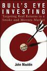 Bull's Eye Investing: Targeting Real Returns in a Smoke and Mirrors Market by John Mauldin (Hardback, 2004)