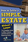 How to Settle a Simple Estate Without a Lawyer: Complete Guide to Wills, Probate & Inheritance Law Explained Simply by Linda C. Ashar (Mixed media product, 2012)