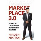 Marketplace 3.0: Rewriting the Rules of Borderless Business by Hiroshi Mikitani (Paperback, 2014)