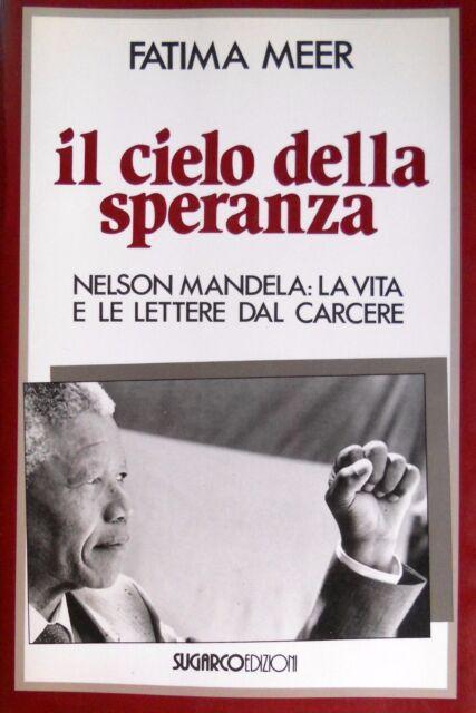FATIMA MEER IL CIELO DELLA SPERANZA NELSON MANDELA VITA LETTERE CARCERE SUGARCO