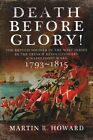 Death Before Glory: The British Soldier in the West Indies in the French Revolutionary and Napoleonic Wars 1793 -1815 by Martin R. Howard (Hardback, 2015)