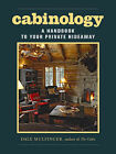 Cabinology: A Handbook to Your Private Hideaway by Dale Mulfinger (Hardback, 2008)