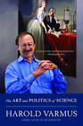 The Art and Politics of Science by Harold Varmus (Paperback, 2010)