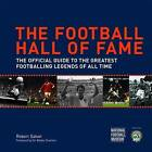The Football Hall of Fame: The Ultimate Guide to the Greatest Footballing Legends of All Time by Robert Galvin, National Football Museum (Hardback, 2008)
