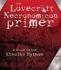 The Lovecraft Necronomicon Primer: A Guide to the Cthulhu Mythos by T. Allan Bilstad (Paperback, 2009)
