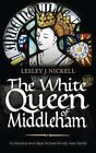 The White Queen of Middleham: An Historical Novel About Richard III's Wife Anne Neville by Lesley J. Nickell (Paperback, 2014)