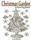 Christmas Garden Colouring Book: Christmas Colouring Book for Adults Featuring Creative Christmas Trees - A Colouring Gift for Magical Christmas Decorations by Lue Mathai, Christmas Coloring Book (Paperback / softback, 2015)