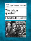The Prison Question. by Charles H Reeve (Paperback / softback, 2010)