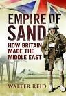 Empire of Sand: How Britain Made the Middle East by Walter Reid (Paperback, 2013)