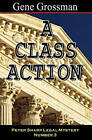 A Class Action: Peter Sharp Legal Mystery #3 by Gene Grossman (Paperback / softback, 2008)