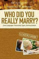 Who Did You Really Marry? Leader's Guide: Love Languages, Personality Types, Com