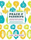 Peace & Parsnips  : Adventurous Vegan Cooking for Everyone: 200 Plant-Based Recipes Bursting with Vitality & Flavor, Inspired by Love & Travel by Lee Watson (Hardback, 2016)