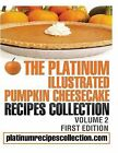 The Platinum Illustrated Pumpkin Cheesecake Recipes Collection: Volume 2 by Jennifer Boukather (Paperback / softback, 2013)