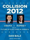 Collision 2012 Obama Vs. Romney and The Future of Elections in America Audio CD – Audiobook 18 Sep 2013
