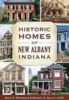Historic Homes of New Albany, Indiana by David C Barksdale, Gregory A Sekula (Paperback / softback, 2015)