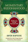 Momentary Buddhahood: Mindfulness and the Vajrayana Path by Anyen Rinpoche (Paperback, 2009)