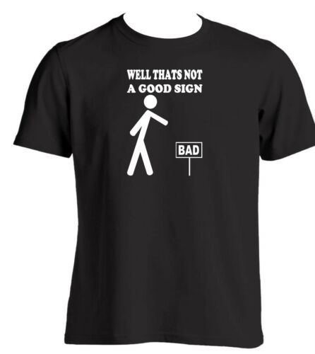 Thats not a good sign novelty funny t shirt slogan gift ideas for men party wear