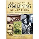Tracing Your Coalmining Ancestors: A Guide for Family Historians by Brian A. Elliott (Paperback, 2014)