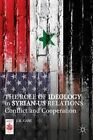 The Role of Ideology in Syrian-US Relations: Conflict and Cooperation by J. K. Gani (Hardback, 2014)