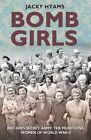 Bomb Girls: Britain's Secret Army: the Munitions Women of World War II by Jacky Hyams (Paperback, 2014)