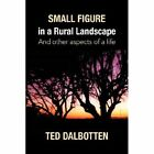 Small Figure in a Rural Landscape 9781425771423 by Ted Dalbotten Hardback