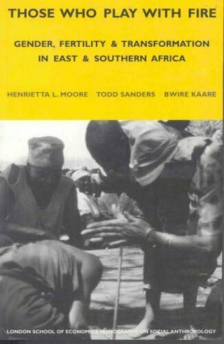 Those Who Play With Fire: Gender, Fertility and Transformation in East and Sout