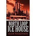 North Loop Ice House by Glen Wilkinson (Paperback / softback, 2011)
