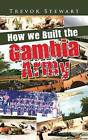 How We Built the Gambia Army by Trevor Stewart (Paperback / softback, 2015)