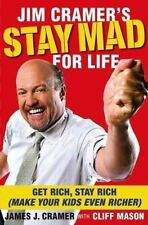 Jim Cramer's Stay Mad for Life : Get Rich, Stay Rich (Make Your Kids Even...