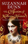 The Confession of Katherine Howard by Suzannah Dunn (Paperback, 2011)