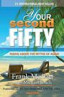 Your Second Fifty Rising Above the Myths of Aging by Frank T Moffatt, Michael a Roach (Paperback / softback, 2013)