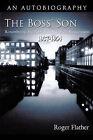 The Boss' Son: Remembering The Boott Mills in Lowell, Massachusetts 1937-1954 by Roger Flather (Hardback, 2011)