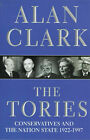 The Tories: Conservatives and the Nation State, 1922-97 by Alan Clark (Paperback, 1999)