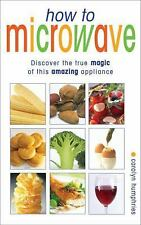How To Microwave: The Good Cook's Guide To Best Microwave Practice