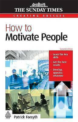 1 of 1 - How to Motivate People (Creating Success), Forsyth, Patrick, New Book