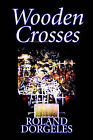 Wooden Crosses by Roland Dorgeles (Paperback, 2005)