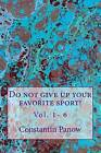 Do Not Give Up Your Favorite Sport!: Vol. 1- 6 by Constantin Panow (Paperback / softback, 2013)