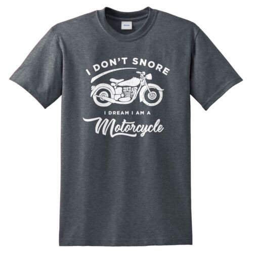 I Don/'t Snore I Dream I Am A Motorcycle T-shirt Top Bike Dad Fathers Day Funny
