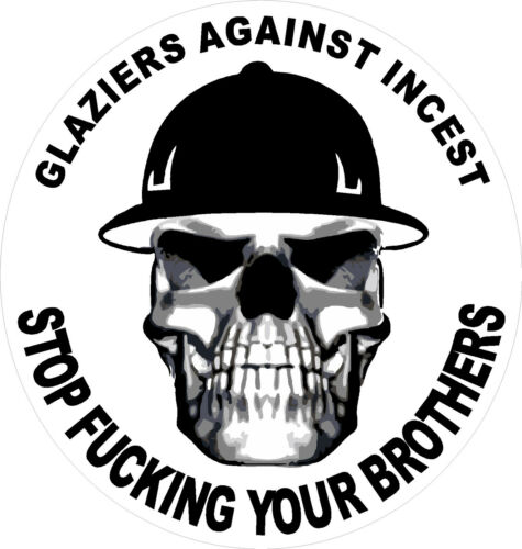 stop fu@king your brothers CGLZ-10 Glaziers against incest