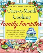Once-a-Month Cooking Family Favorites : More Great Recipes That Save You Time and Money from the Inventors of the Ultimate Do-Ahead Dinnertime Method by Mimi Wilson and Mary Beth Lagerborg (2009, Paperback)