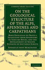 On the Geological Structure of the Alps, Apennines and Carpathians: More Especially to Prove a Transition from Secondary to Tertiary Rocks, and the Development of Eocene Deposits in Southern Europe by Roderick Impey Murchison (Paperback, 2011)