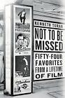Not to be Missed: Fifty-Four Favorites from a Lifetime of Film by Kenneth Turan (Paperback, 2016)