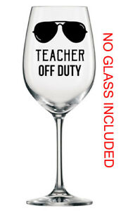 49a1943136a Details about Teacher Off Duty Wine Glass Mug Vinyl Sticker Only Teacher  Gift end of term